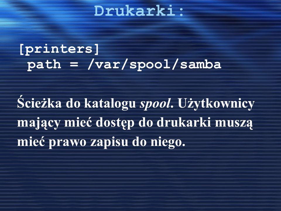 Drukarki: [printers] path = /var/spool/samba